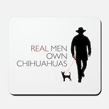 Real Men Own Chihuahuas Mousepad