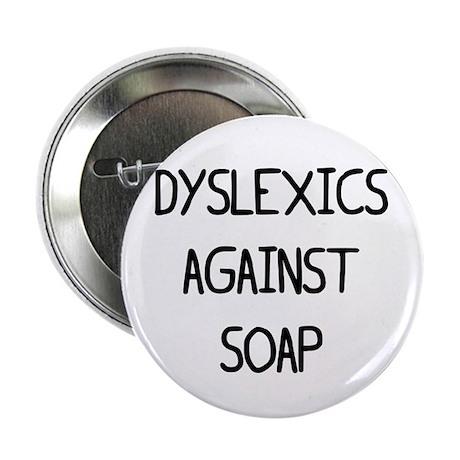 """Dyslexics Against SOAP (SOPA) 2.25"""" Button"""