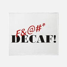 F&@#* Decaf! Throw Blanket