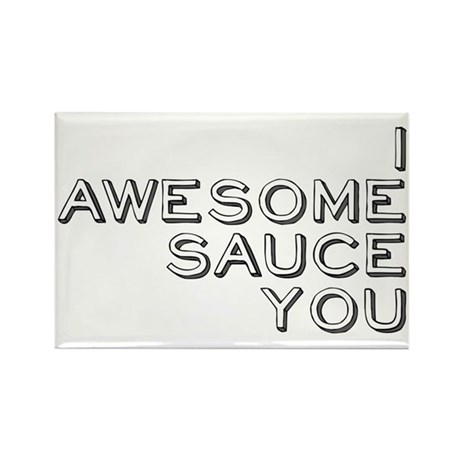 I Awesome Sauce You Rectangle Magnet