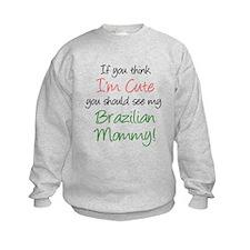 Think I'm Cute Brazilian Mom Sweatshirt