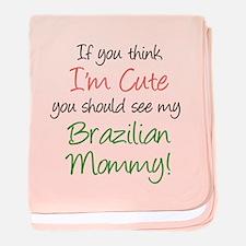 Think I'm Cute Brazilian Mom baby blanket