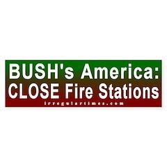 Bush: Close Fire Stations Bumper Bumper Sticker