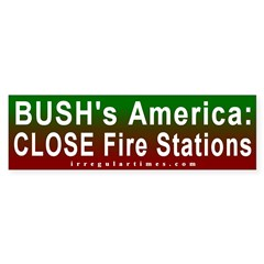 Bush: Close Fire Stations Bumper Bumper Sticker