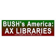 Bush: Ax Libraries Bumper Bumper Sticker