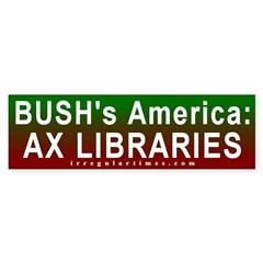 Bush: Ax Libraries Bumper Bumper Sticker