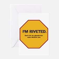 I'm riveted. Don't let my gla Greeting Card
