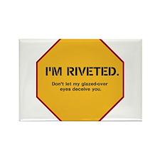 I'm riveted. Don't let my gla Rectangle Magnet