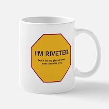 I'm riveted. Don't let my gla Mug