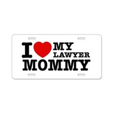 I love My Lawyer Mommy Aluminum License Plate