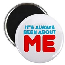 It's Always Been About Me Magnet