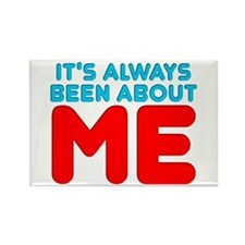 It's Always Been About Me Rectangle Magnet