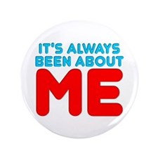 """It's Always Been About Me 3.5"""" Button (100 pack)"""
