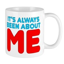 It's Always Been About Me Mug