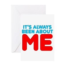 It's Always Been About Me Greeting Card