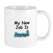 My New Job Is AWESOME! Mug