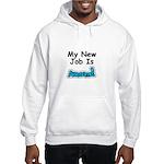 My New Job Is AWESOME! Hooded Sweatshirt