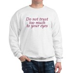 Do Not Trust Eyes Sweatshirt