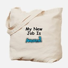 My New Job Is AWESOME! Tote Bag