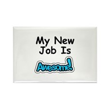 My New Job Is AWESOME! Rectangle Magnet