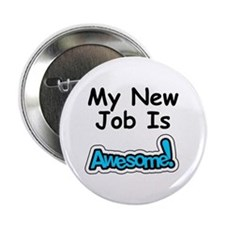 "My New Job Is AWESOME! 2.25"" Button"