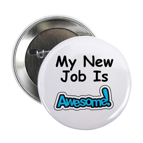 """My New Job Is AWESOME! 2.25"""" Button"""