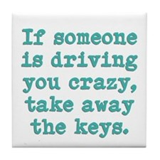 If Someone Is Driving You Cra Tile Coaster