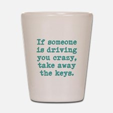 If Someone Is Driving You Cra Shot Glass