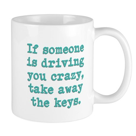 If Someone Is Driving You Cra Mug
