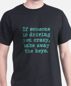 If Someone Is Driving You Cra T-Shirt