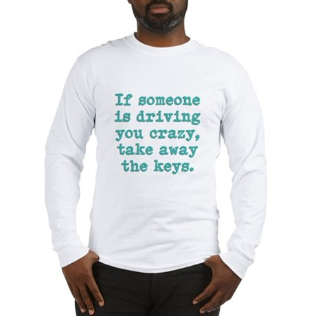 If Someone Is Driving You Cra Long Sleeve T-Shirt