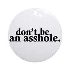 Don't Be An Asshole Ornament (Round)