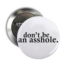 "Don't Be An Asshole 2.25"" Button"