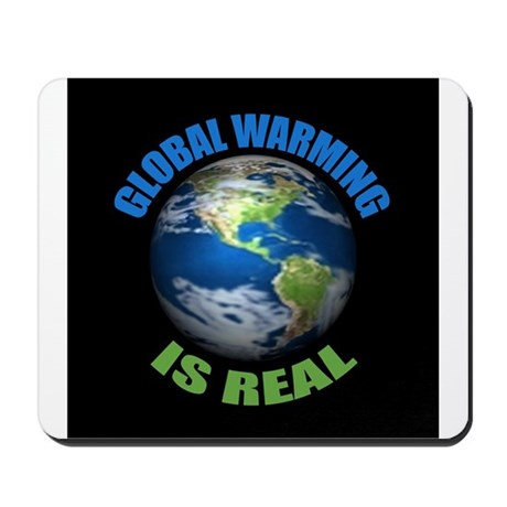 Global Warming - It's the Real Thing Mousepad
