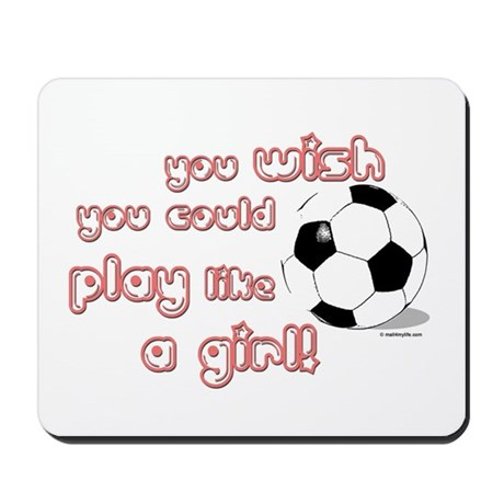 Play Soccer Like a Girl Mousepad