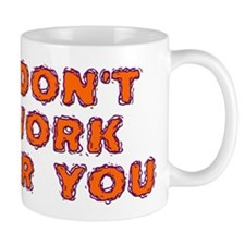 I Don't Work For You Mug