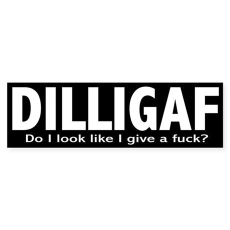 DILLIGAF Do I look like I give a F_ bumper sticker