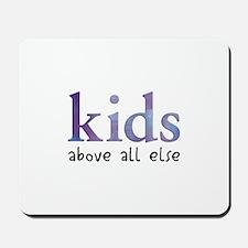 Kids Above All Else Mousepad