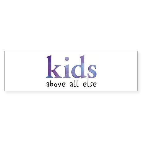 Kids Above All Else Bumper Sticker