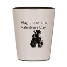 Hug A Loner Shot Glass