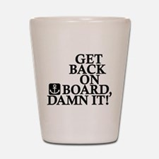 Get Back On Board, Damn It! Shot Glass