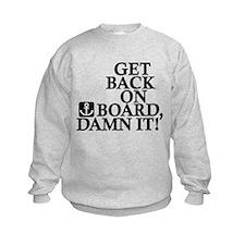 Get Back On Board, Damn It! Sweatshirt