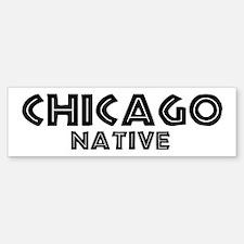 Chicago Native Bumper Bumper Bumper Sticker