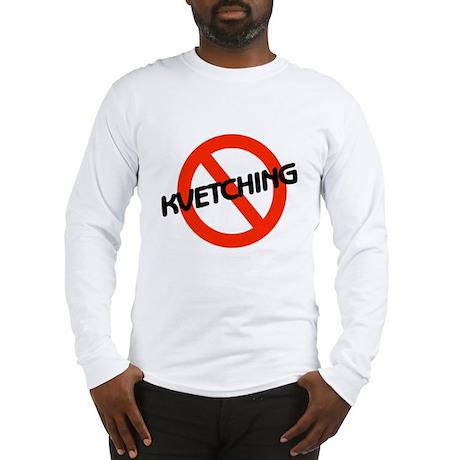 No Kvetching Long Sleeve T-Shirt