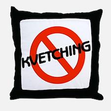 No Kvetching Throw Pillow