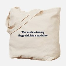 Who wants to turn my floppy d Tote Bag