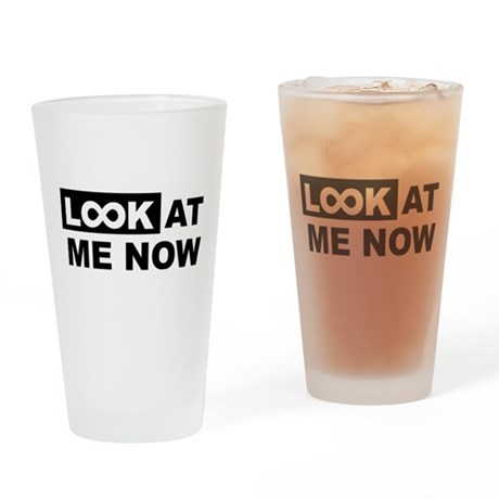 Look at me now Drinking Glass