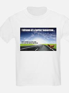 I Dream of a Better Tomorrow T-Shirt