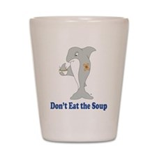 Don't Eat the Soup Shot Glass