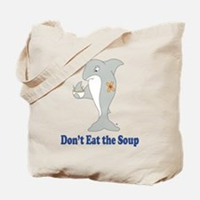 Don't Eat the Soup Tote Bag